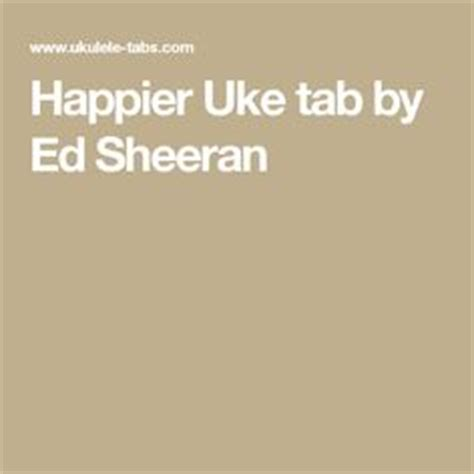 ed sheeran chords happier supermarket flowers uke tab by ed sheeran ukelele