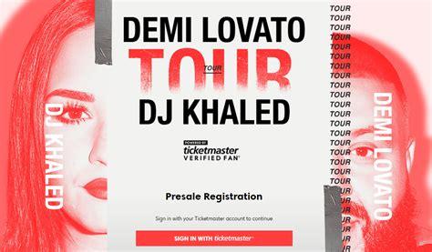 ticketmaster verified fan registration demi lovato dj khaled 2018 tour verifiedfan presale