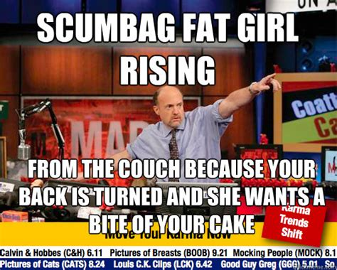 Scumbag Fat Girl Meme - scumbag fat girl rising from the couch because your back