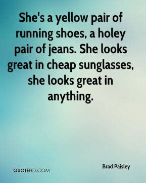 brad paisley yellow pair of running shoes sunglasses quotes page 1 quotehd