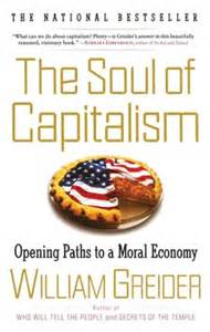 inner workings of a reawakened soul books the soul of capitalism book by william greider