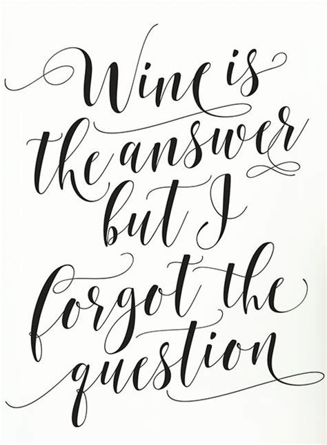 printable wine quotes wine is the answer but i forgot the question vino