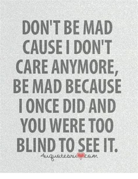 Dont Be Mad At Me Meme - don t be mad causeidon t care anymore be mad because i