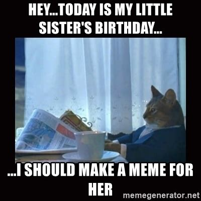 I Should Buy A Boat Meme Generator - hey today is my little sister s birthday i should