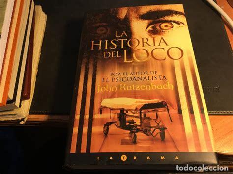 historia del loco libro la historia del loco john katzenbach tapa dur comprar en todocoleccion 84121000