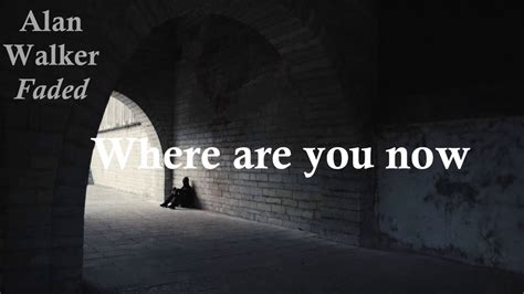 alan walker where are you now lyrics alan walker faded lyrics youtube
