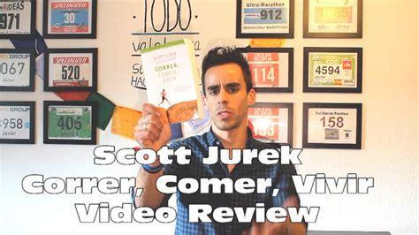 correr comer vivir 8499982441 correr comer vivir scott jurek libro review youtube