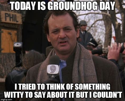 bill murray groundhog day imgflip