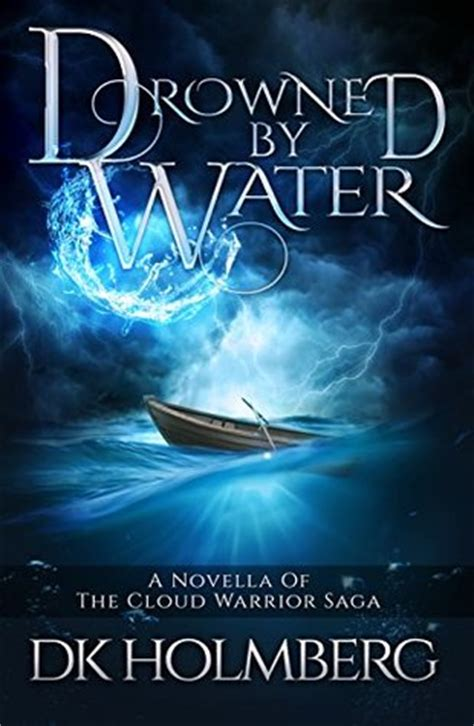 warrior carrying water books drowned by water the cloud warrior saga by d k holmberg