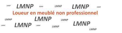 Loueur En Meuble Non Professionnel by Loueur En Meubl 233 Non Professionnel C Est Quoi