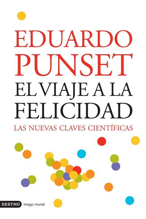 el viaje a la resumen del libro el viaje a la felicidad de eduardo punset