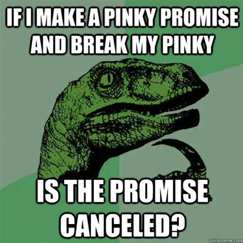 Pinky Meme - if i make a pinky promise and break my pinky is the