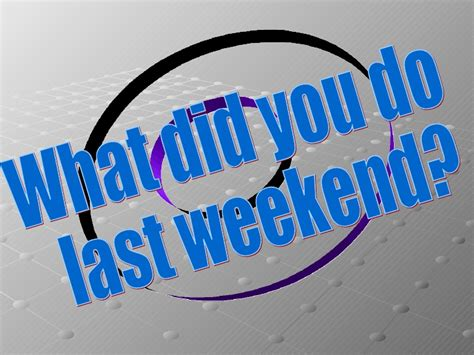 What Did You Last by Unit 4 What Did You Do Last Weekend