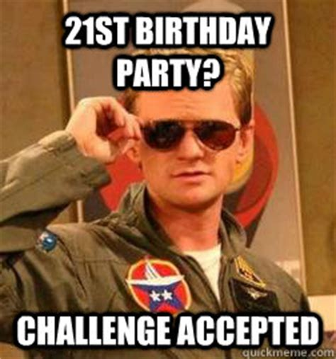 21st Birthday Memes - 21st birthday party challenge accepted barney stinson