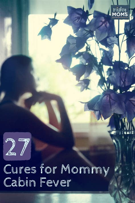 Cure Cabin Fever by 27 Cures For Cabin Fever Mightymoms Club