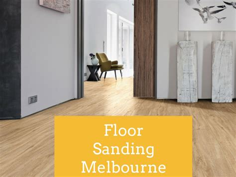 Floor Sanding Melbourne by Make The Place Last By Doing Floor Sanding In