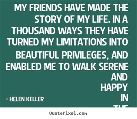 helen keller biography and quotes friendship sayings my friends have made the story of my