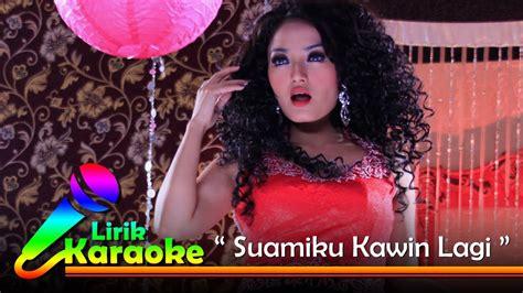 download mp3 dangdut terbaru karaoke siti badriah suamiku kawin lagi video lirik karaoke