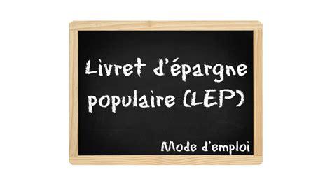 Livret Lep Plafond by Plafond Du Livret Epargne Populaire