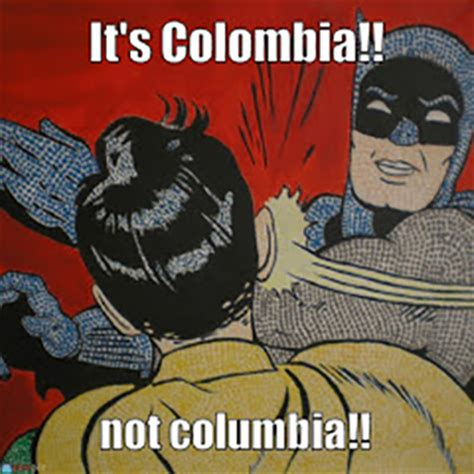 Colombian Memes - colombia vs columbia internet memes its colombia not columbia memes