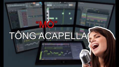 fl studio acapella tutorial fl studio căn bản p2 t 236 m t 244 ng hợp 226 m acapella basic