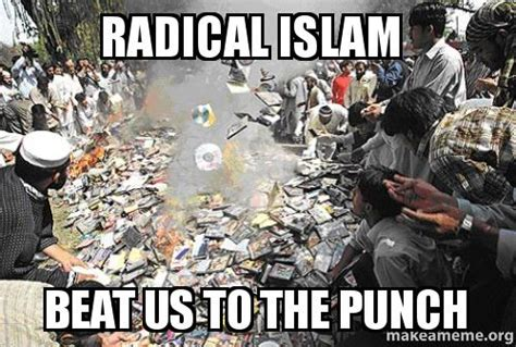 Radical Islam Meme - radical islam beat us to the punch make a meme
