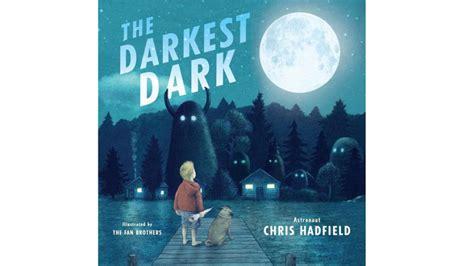 the darkest child books excerpts from chris hadfield s new children s book