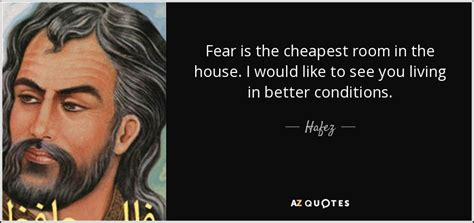 fear is the cheapest room in the house hafez quote fear is the cheapest room in the house i would