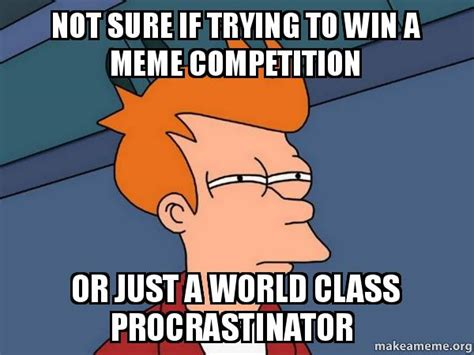 To Win Mba Competition What Team Must Be by Not Sure If Trying To Win A Meme Competition Or Just A