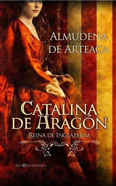 libro catalina de aragn libro catalina de arag 243 n reina de inglaterra bibliobulimica s blog