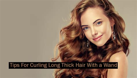 wand for long thick hard to curl hair best way to curl long thick hair with a wand