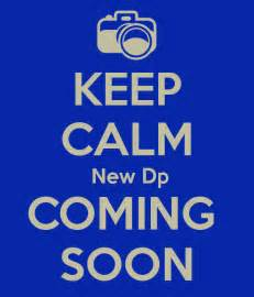 w dp keep calm new dp coming soon poster mufid keep calm o