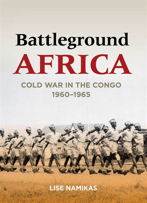 the congo and coasts of africa books battleground africa cold war in the congo 1960 1965