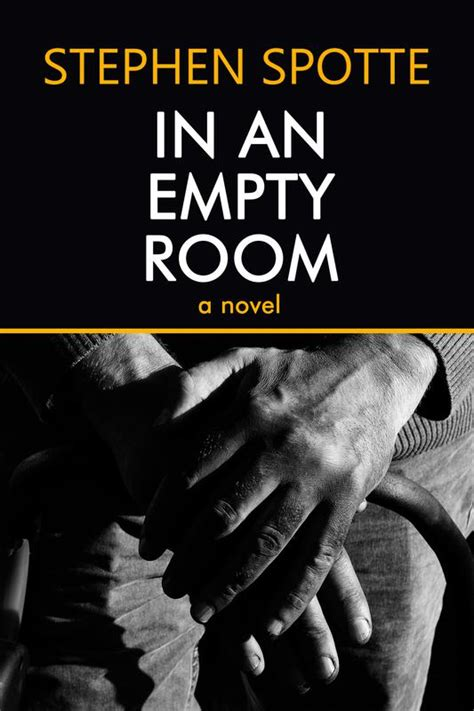 room a novel in an empty room a novel by stephen spotte