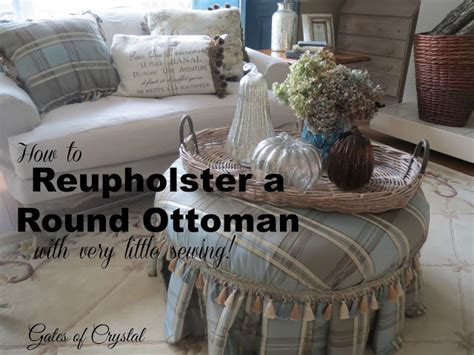 how to recover an ottoman without sewing gates of crystal reupholstering a round ottoman with