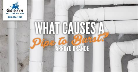Arroyo Plumbing by Arroyo Grande What Causes A Pipe To Burst Griffin Plumbing