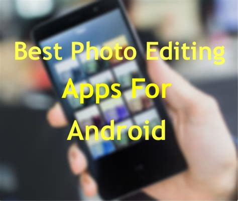 best photography apps android top 10 best photo editing apps for android otechworld