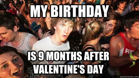 Day After Birthday Meme - my birthday is 9 months after valentine s day sudden