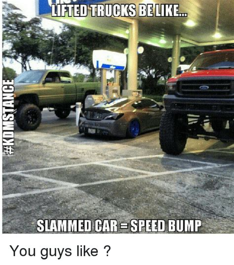 Speed Bump Meme - lifted trucks be like slammed care speed bump you guys like be like meme on sizzle