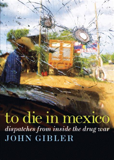 libro mexico from the inside rese 241 a del libro morir en m 233 xico informe directo desde el interior de la guerra contra las