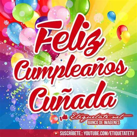 imagenes q digan feliz cumpleaños hermana imagenes de cumplea 241 os que digan feliz cumplea 241 os cu 241 ada
