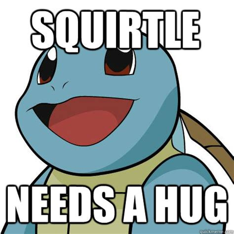 Squirtle Meme - squirtle needs a hug squirtle quickmeme