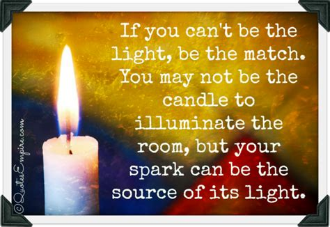 If Its It Cant Be Lit by Your Spark Can Be The Source Of Light Quotes Empire