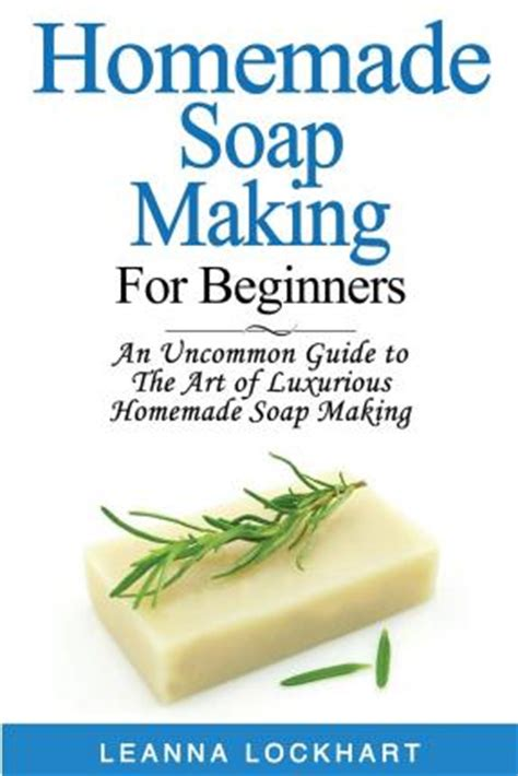 the an uncommon guide to creating the you books soap for beginners an uncommon guide to