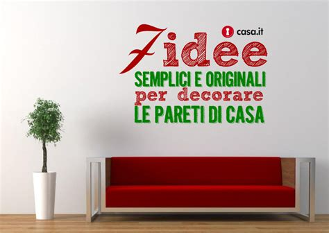 Idee Per Decorare Pareti by Sette Idee Semplici Ed Originali Per Decorare Le Pareti Di