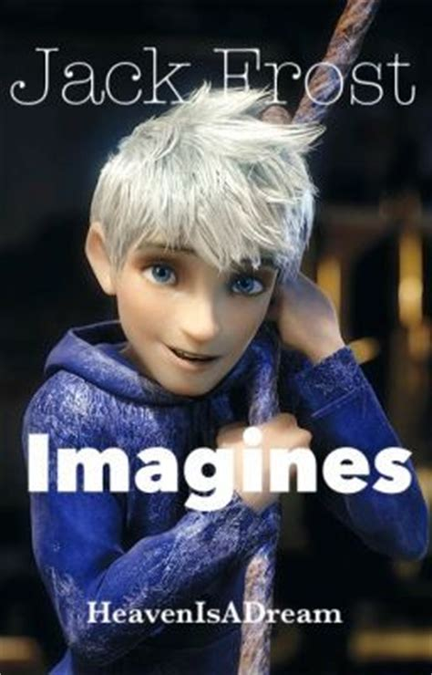jack and jack imagines wattpad jack frost imagines imagine for sophia page 1 wattpad
