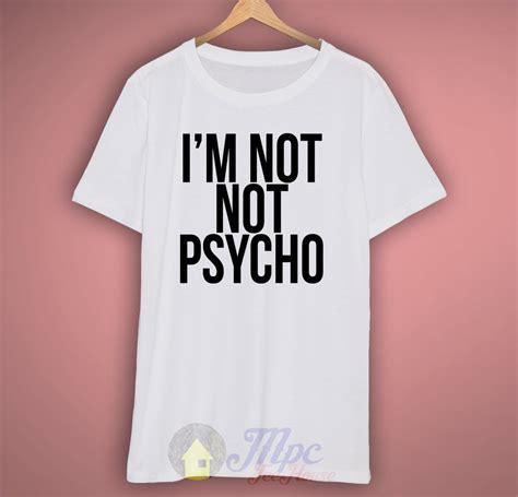 Tshirt Psycho i m not psycho t shirt mpcteehouse 80s tees