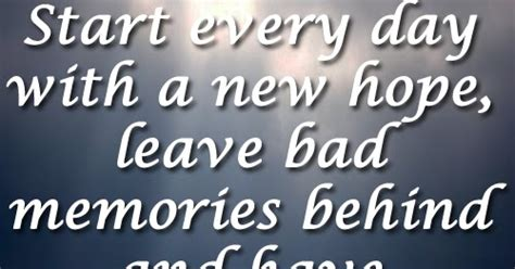 start every day with new hope start every day with a new hope leave bad memories behind