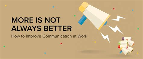 how to perform better at work more is not always better how to improve communication at