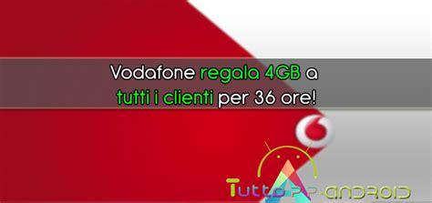 vodafone ufficio clienti vodafone regala 4gb a tutti i clienti per 36 ore